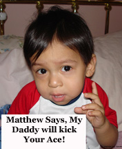 Matthew Says, My Daddy is going to Kick Your Ace